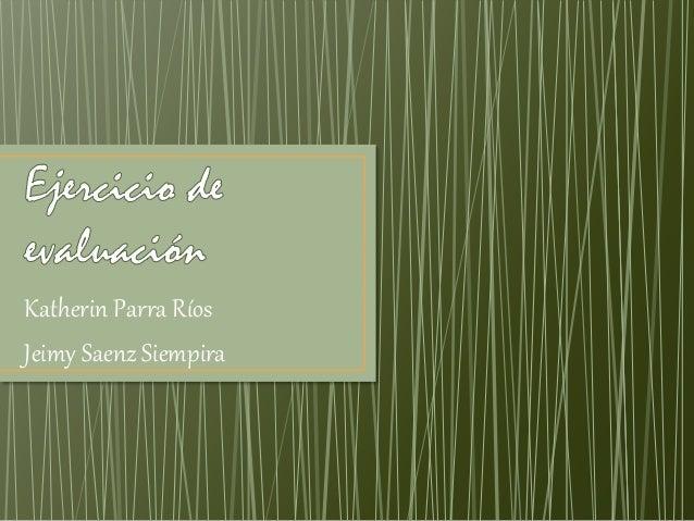 Katherin Parra Ríos Jeimy Saenz Siempira