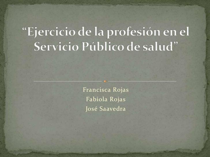 Francisca Rojas Fabiola Rojas José Saavedra