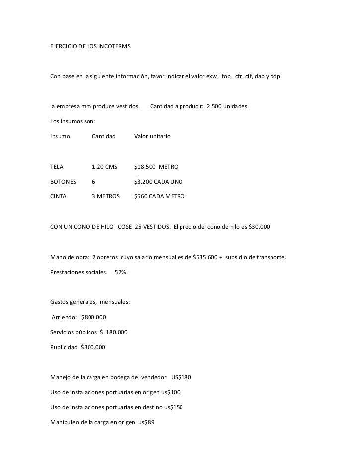 EJERCICIO DE LOS INCOTERMSCon base en la siguiente información, favor indicar el valor exw, fob, cfr, cif, dap y ddp.la em...