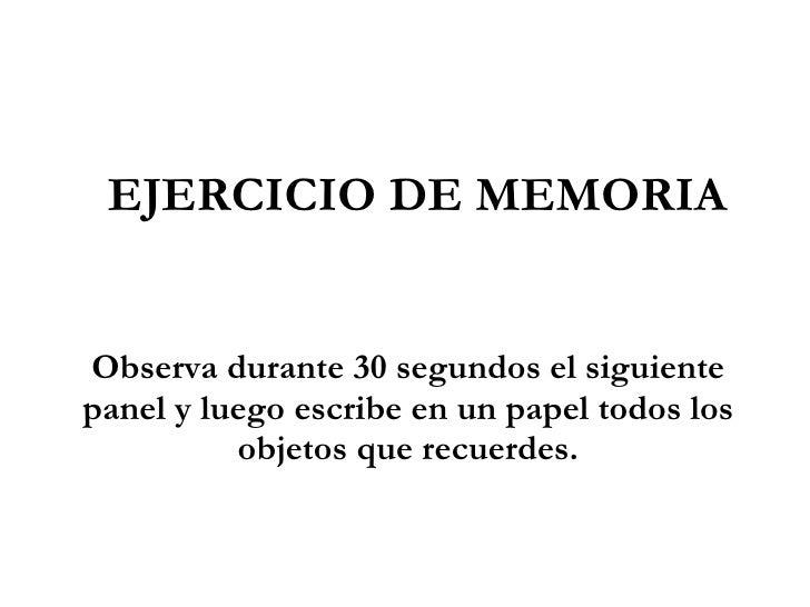EJERCICIO DE MEMORIA Observa durante 30 segundos el siguiente panel y luego escribe en un papel todos los objetos que recu...