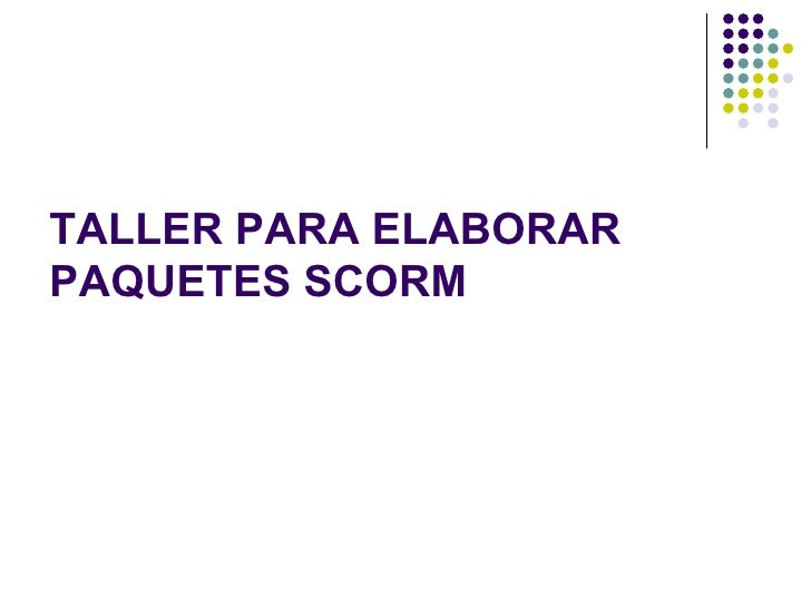 TALLER PARA ELABORAR PAQUETES SCORM
