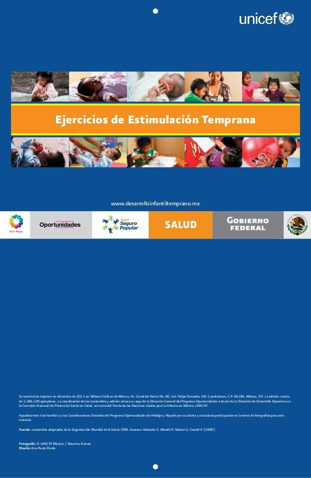 Ejercicios de Estimulación Temprana  Se terminó de imprimir en diciembre de 2011 en Talleres Gráficos de México, Av. Canal...