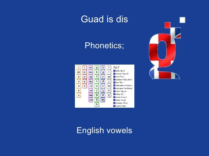 Guad is dis Phonetics; English vowels