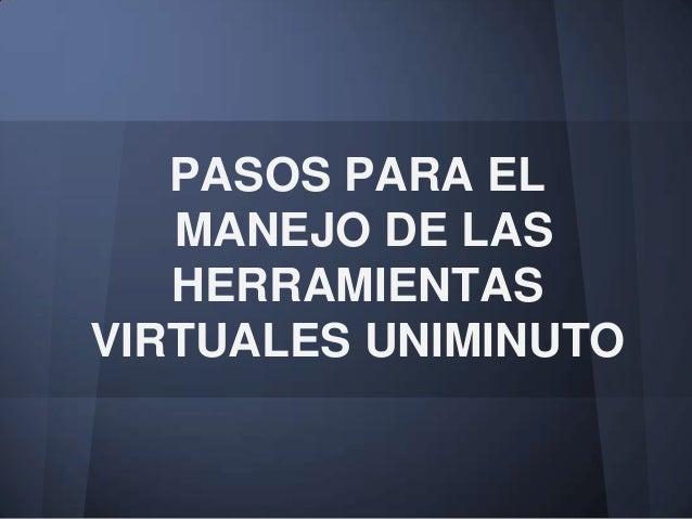 PASOS PARA EL MANEJO DE LAS HERRAMIENTAS VIRTUALES UNIMINUTO