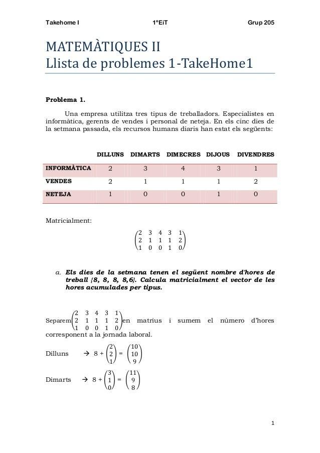 Takehome I 1ºEiT Grup 205 1 MATEMÀTIQUES II Llista de problemes 1-TakeHome1 Problema 1. Una empresa utilitza tres tipus de...