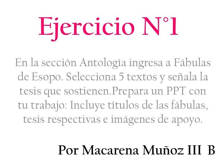 Ejercicio N°1En la sección Antología ingresa a Fábulasde Esopo. Selecciona 5 textos y señala la tesis que sostienen.Prepar...