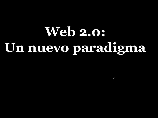 Web 2.0:Un nuevo paradigma
