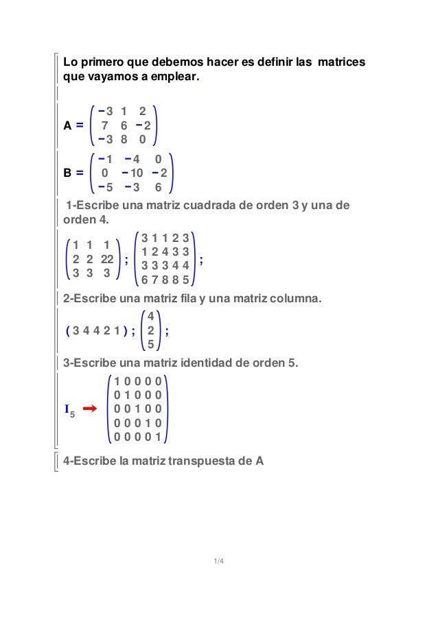 Lo primero que debemos hacer es definir las matrices que vayamos a emplear. A 3 1 2 7 6 2 3 8 0 B 1 4 0 0 10 2 5 3 6 1-Esc...