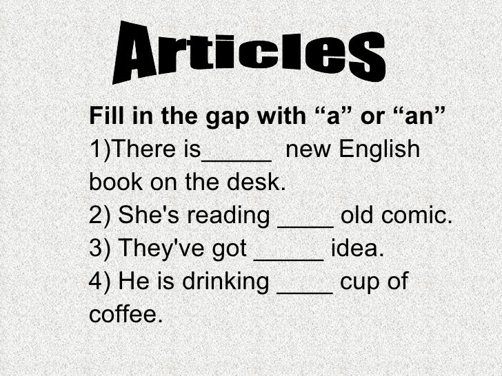 """Fill in the gap with """"a"""" or """"an"""" 1)There is_____new English book on the desk.  2) She's reading____old comic. 3) They'..."""