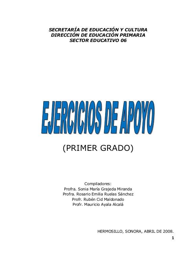 1  SECRETARÍA DE EDUCACIÓN Y CULTURA  DIRECCIÓN DE EDUCACIÓN PRIMARIA  SECTOR EDUCATIVO 06  (PRIMER GRADO)  Compiladores: ...