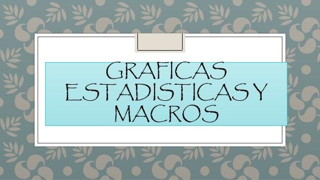 GRAFICAS ESTADISTICAS Y MACROS