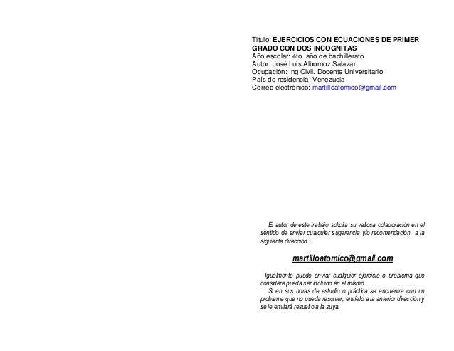 Titulo: EJERCICIOS CON ECUACIONES DE PRIMERGRADO CON DOS INCOGNITASAño escolar: 4to. año de bachilleratoAutor: José Luis A...