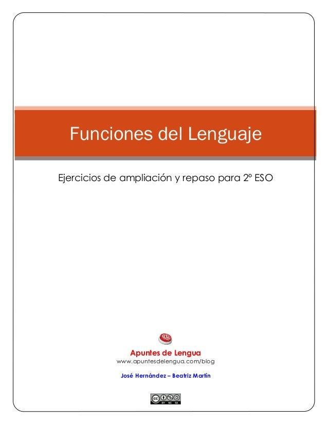 Funciones del Lenguaje Ejercicios de ampliación y repaso para 2º ESOApuntes de Lenguawww.apuntesdelengua.com/blogJosé H...