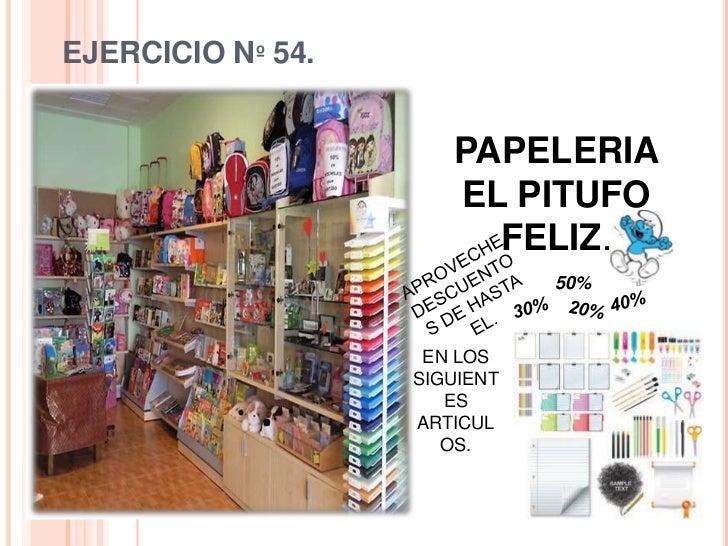 EJERCICIO Nº 54.<br />PAPELERIA EL PITUFO FELIZ.<br />APROVECHE DESCUENTOS DE HASTA EL.<br />50%<br />40%<br />30%<br />20...