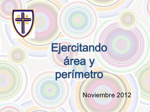 Ejercitando  área y perímetro      Noviembre 2012