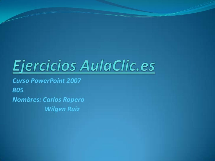 Curso PowerPoint 2007805Nombres: Carlos Ropero         Wilgen Ruiz