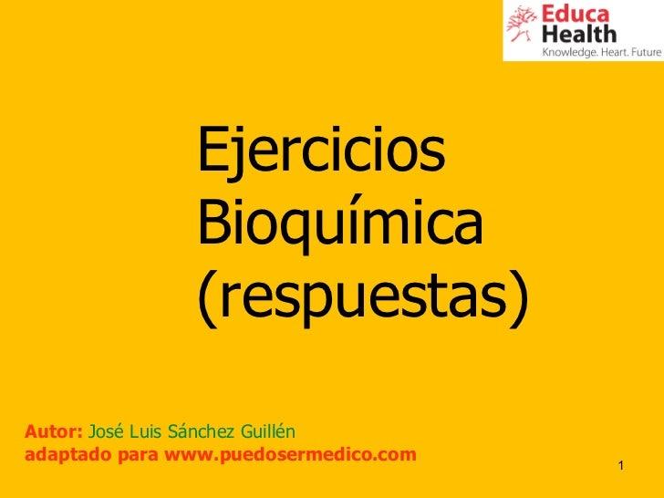 Ejercicios  Bioquímica (respuestas) Autor:  José Luis Sánchez Guillén adaptado para www.puedosermedico.com