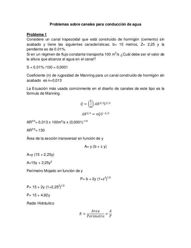 Problemas sobre canales para conducción de agua Problema 1 Considere un canal trapezoidal que está construido de hormigón ...