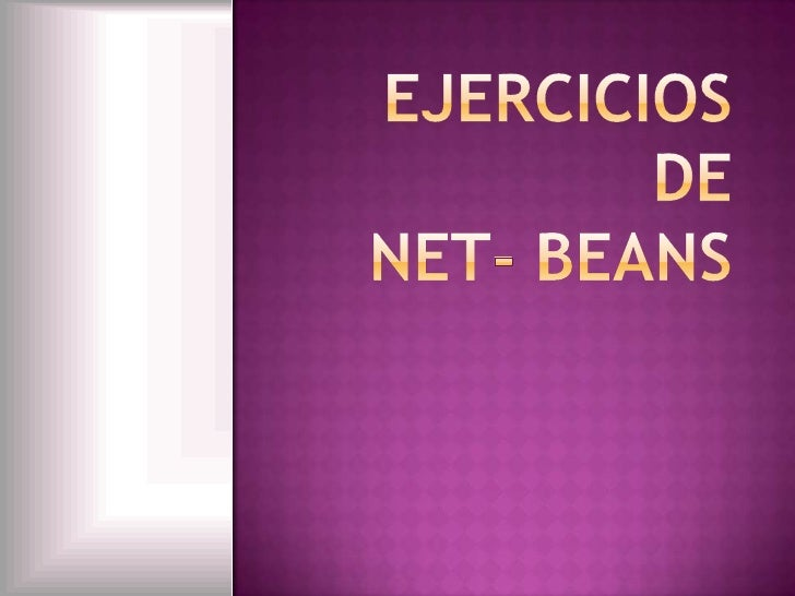 EJERCICIOS DE NET- BEANS<br />