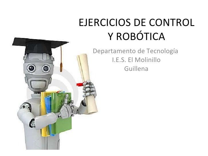 Departamento de Tecnología  I.E.S. El Molinillo Guillena EJERCICIOS DE CONTROL Y ROBÓTICA