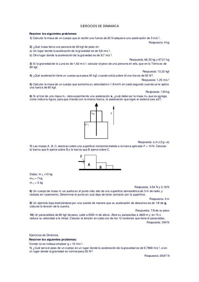 EJERCICIOS DE DINAMICAResolver los siguientes problemas:1) Calcular la masa de un cuerpo que al recibir una fuerza de 20 N...