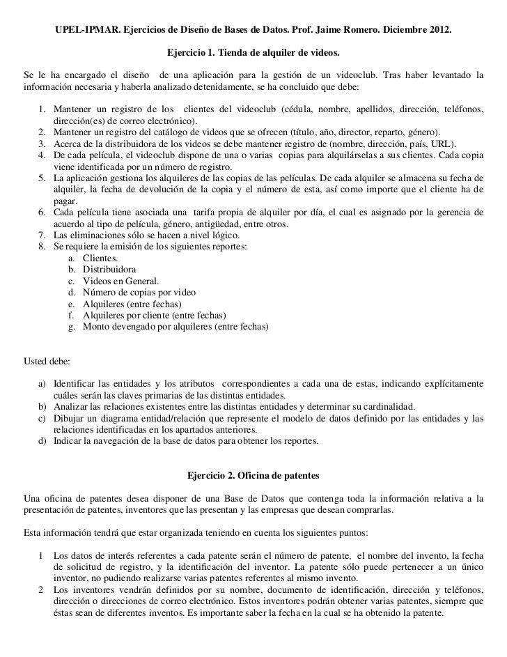 UPEL-IPMAR. Ejercicios de Diseño de Bases de Datos. Prof. Jaime Romero. Diciembre 2012.                                   ...