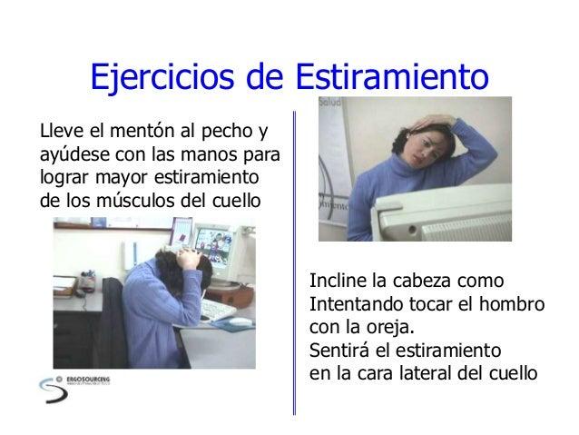 Ejercicios de Estiramiento Lleve el mentón al pecho y ayúdese con las manos para lograr mayor estiramiento de los músculos...