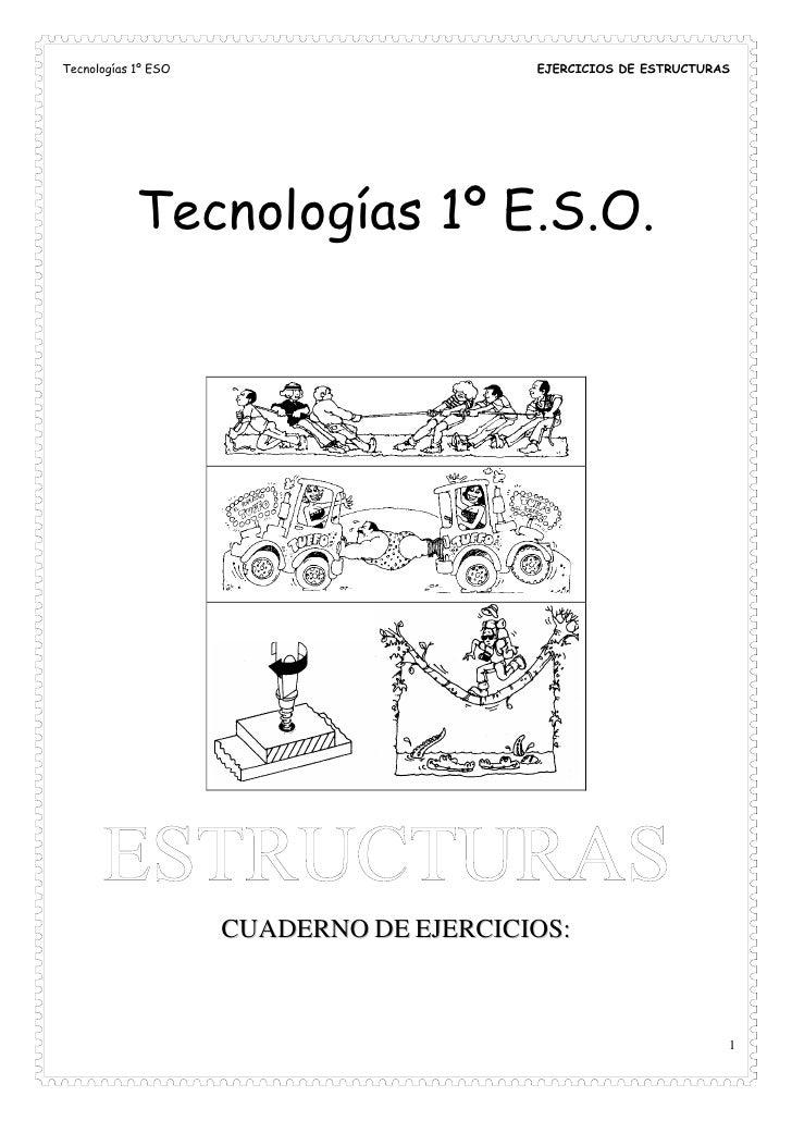 Tecnologías 1º ESO                       EJERCICIOS DE ESTRUCTURAS            Tecnologías 1º E.S.O.                     CU...