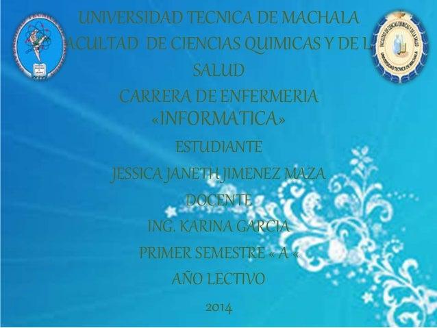 UNIVERSIDAD TECNICA DE MACHALA  FACULTAD DE CIENCIAS QUIMICAS Y DE LA  SALUD  CARRERA DE ENFERMERIA  «INFORMATICA»  ESTUDI...