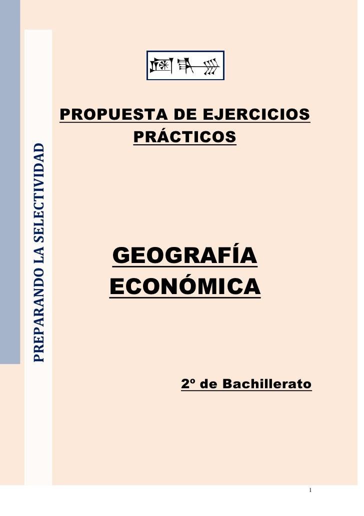 PREPARANDO LA SELECTIVIDAD<br />PROPUESTA DE EJERCICIOS PRÁCTICOS<br />GEOGRAFÍA ECONÓMICA<br />2º de Bachillerato<br />  ...