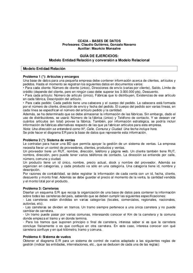 CC42A – BASES DE DATOS Profesores: Claudio Gutiérrez, Gonzalo Navarro Auxiliar: Mauricio Monsalve GUÍA DE EJERCICIOS: Mode...