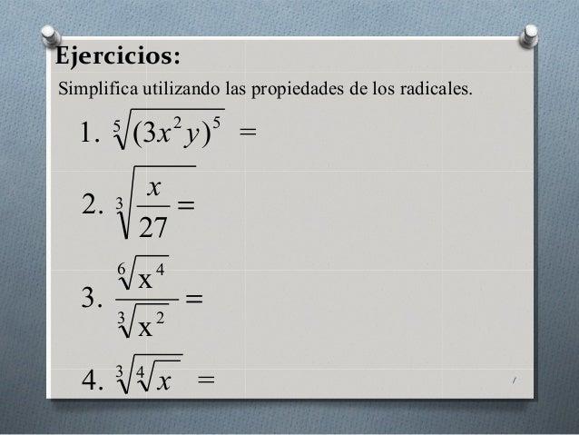 Ejercicios: 1 Simplifica utilizando las propiedades de los radicales. =.4 x x 3. 27 .2 =)3(.1 3 4 3 2 6 4 3 5 52 x x yx = =
