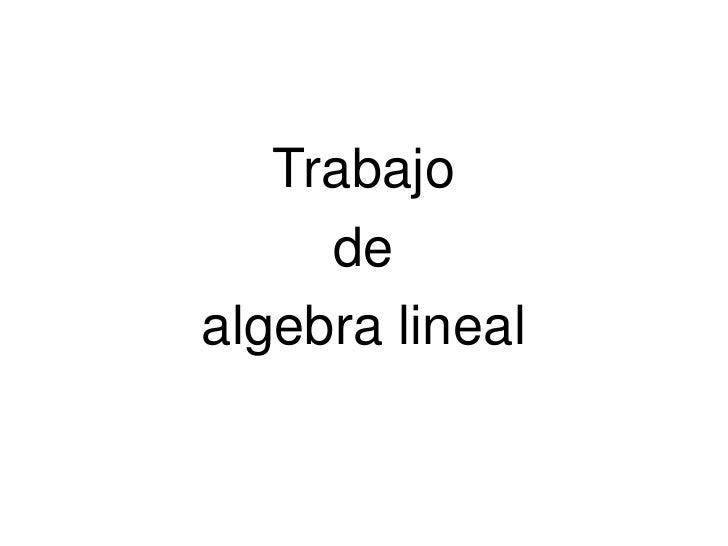 Trabajo     dealgebra lineal