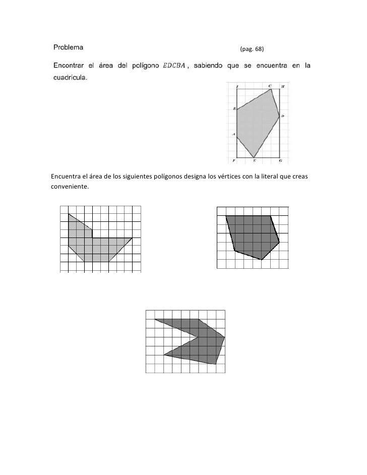 (pag. 68)Encuentra el área de los siguientes polígonos designa los vértices con la literal que creasconveniente.