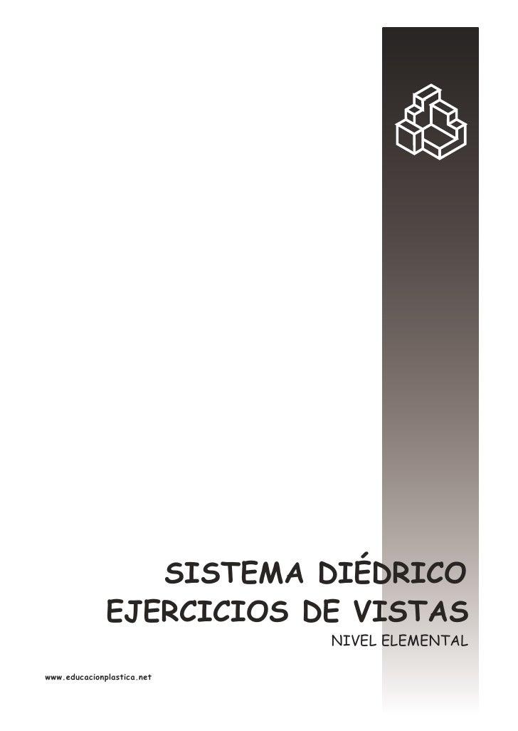 SISTEMA DIÉDRICO               EJERCICIOS DE VISTAS                             NIVEL ELEMENTAL  www.educacionplastica.net
