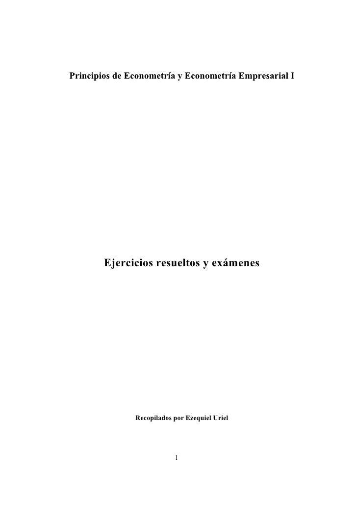 Principios de Econometría y Econometría Empresarial I             Ejercicios resueltos y exámenes                    Recop...