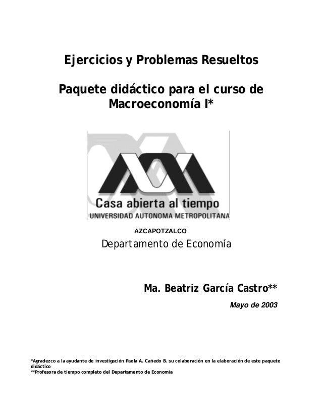 Ejercicios y Problemas Resueltos Paquete didáctico para el curso de Macroeconomía I* AZCAPOTZALCO Departamento de Economía...