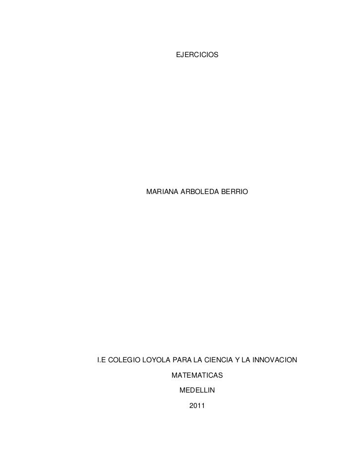 EJERCICIOS<br />MARIANA ARBOLEDA BERRIO<br />I.E COLEGIO LOYOLA PARA LA CIENCIA Y LA INNOVACION<br />MATEMATICAS<br />MEDE...