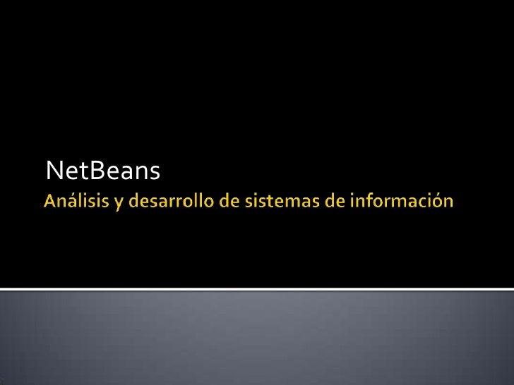 Análisis y desarrollo de sistemas de información<br />NetBeans<br />