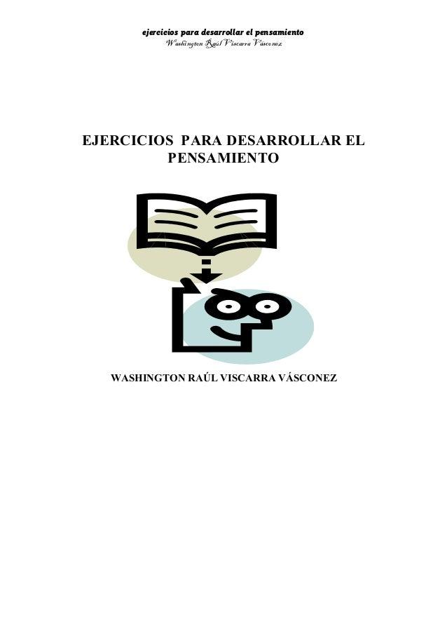 ejercicios para desarrollar el pensamiento Washington Raúl Viscarra Vásconez EJERCICIOS PARA DESARROLLAR EL PENSAMIENTO WA...
