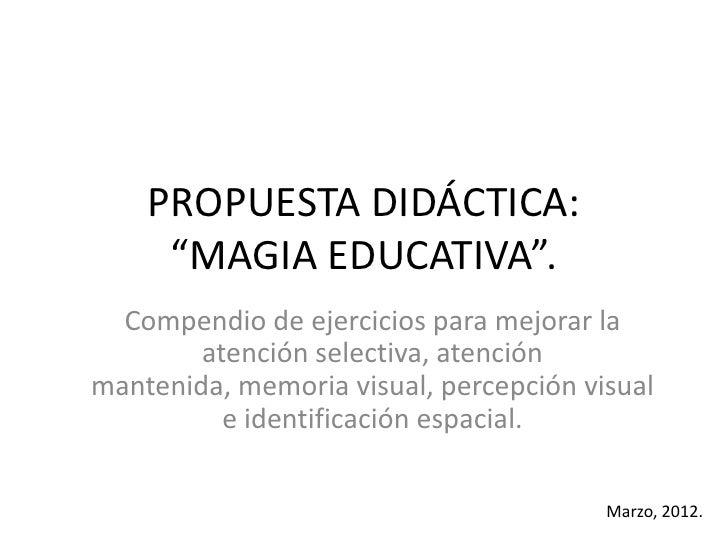 """PROPUESTA DIDÁCTICA:     """"MAGIA EDUCATIVA"""".  Compendio de ejercicios para mejorar la        atención selectiva, atenciónma..."""