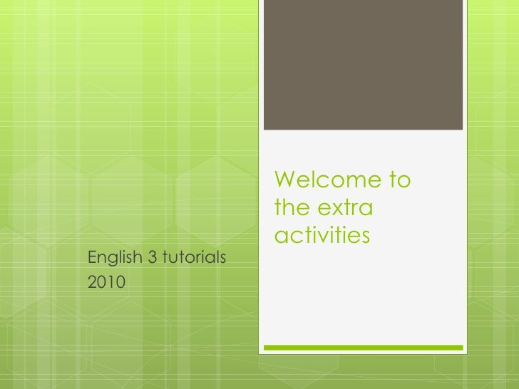 Welcome to the extra activities English 3 tutorials 2010 Prep. Reg. Enrique Cabrera B. Tecamachalco