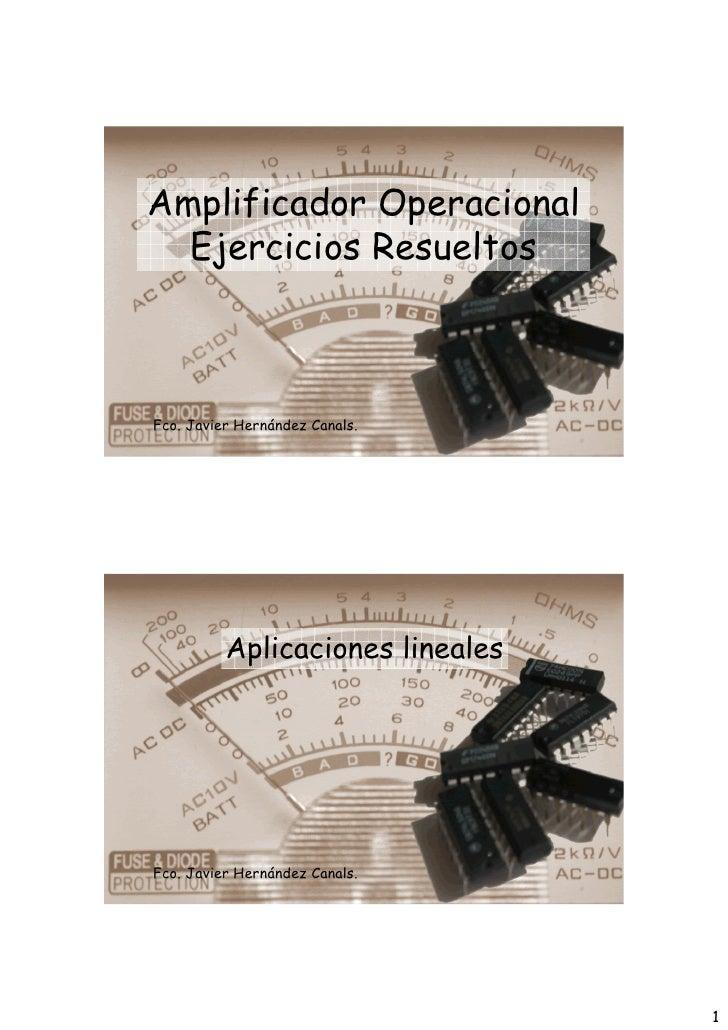 Amplificador Operacional  Ejercicios ResueltosFco. Javier Hernández Canals.          Aplicaciones linealesFco. Javier Hern...