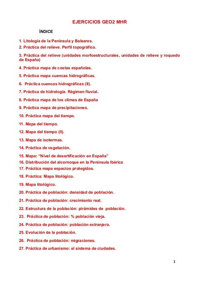 EJERCICIOS GEO2 MHR ÍNDICE 1. Litología de la Península y Baleares. 2. Práctica del relieve. Perfil topográfico. 3. Prácti...