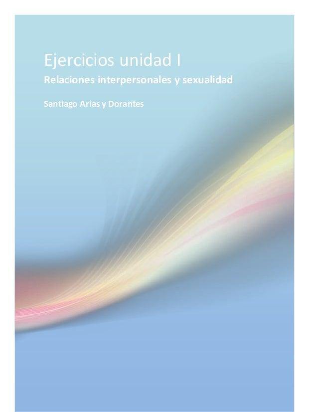 Ejercicios unidad I  Relaciones interpersonales y sexualidad  Santiago Arias y Dorantes