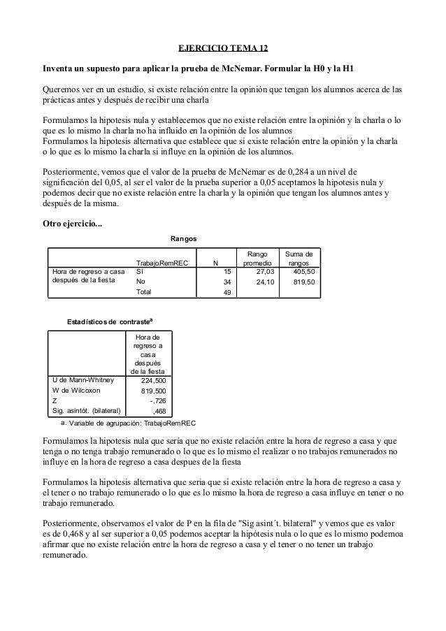 EJERCICIO TEMA 12Inventa un supuesto para aplicar la prueba de McNemar. Formular la H0 y la H1Queremos ver en un estudio, ...
