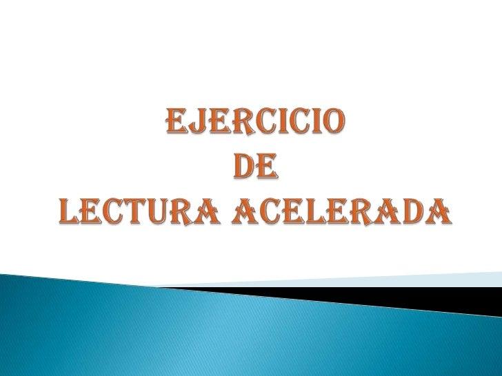EJERCICIO DE LECTURA ACELERADA<br />