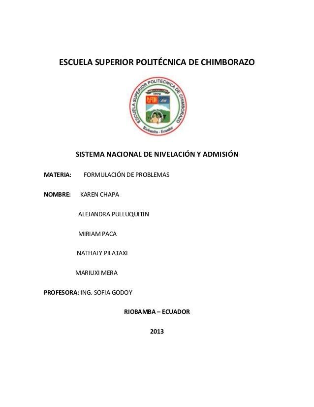 ESCUELA SUPERIOR POLITÉCNICA DE CHIMBORAZOSISTEMA NACIONAL DE NIVELACIÓN Y ADMISIÓNMATERIA: FORMULACIÓN DE PROBLEMASNOMBRE...