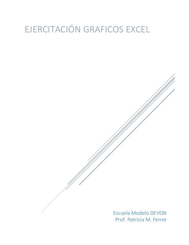 EJERCITACIÓN GRAFICOS EXCEL  Escuela Modelo DEVON  Prof. Patricia M. Ferrer
