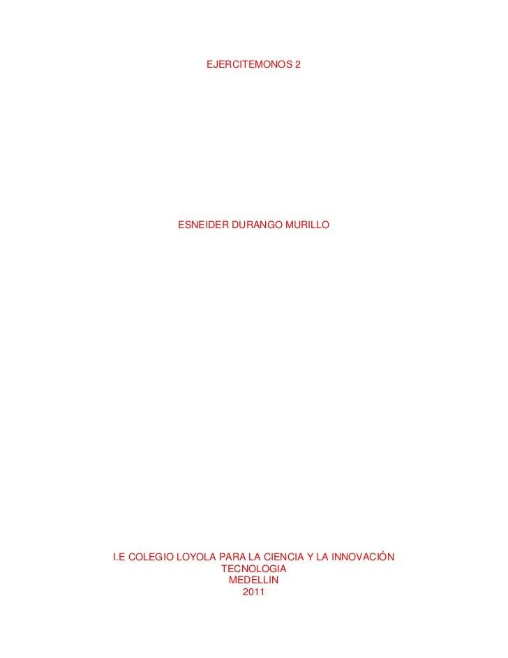 EJERCITEMONOS 2           ESNEIDER DURANGO MURILLOI.E COLEGIO LOYOLA PARA LA CIENCIA Y LA INNOVACIÓN                   TEC...
